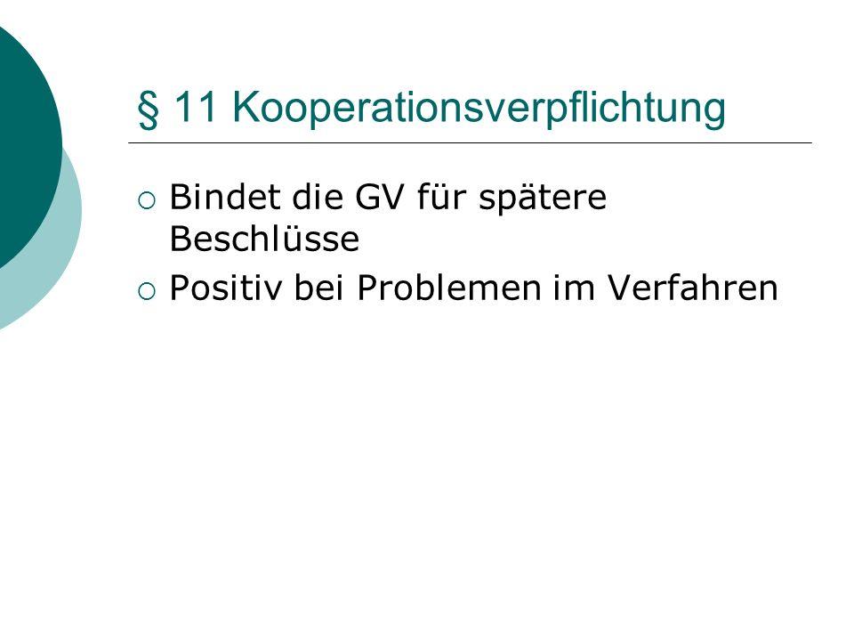 § 11 Kooperationsverpflichtung Bindet die GV für spätere Beschlüsse Positiv bei Problemen im Verfahren