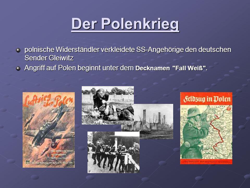 Der Polenkrieg polnische Widerständler verkleidete SS-Angehörige den deutschen Sender Gleiwitz Angriff auf Polen beginnt unter dem Decknamen Fall Weiß .