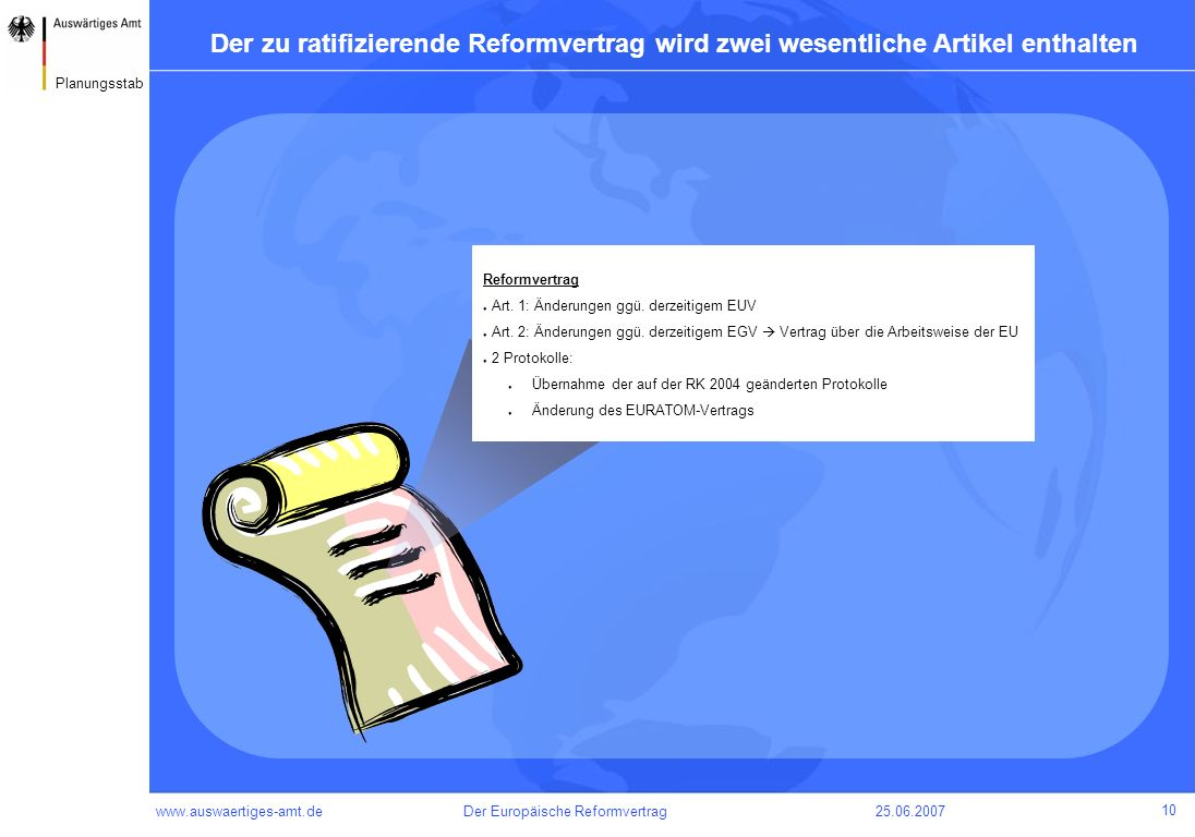 www.auswaertiges-amt.de25.06.2007Der Europäische Reformvertrag 10 Planungsstab Der zu ratifizierende Reformvertrag wird zwei wesentliche Artikel entha