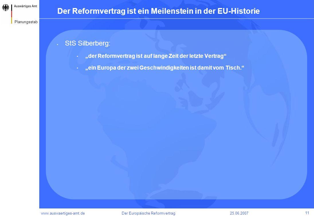 www.auswaertiges-amt.de25.06.2007Der Europäische Reformvertrag 11 Planungsstab Der Reformvertrag ist ein Meilenstein in der EU-Historie StS Silberberg