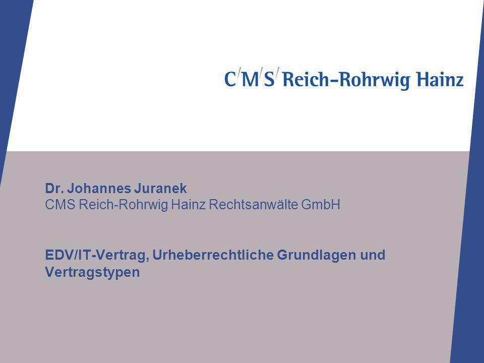 Dr. Johannes Juranek CMS Reich-Rohrwig Hainz Rechtsanwälte GmbH EDV/IT-Vertrag, Urheberrechtliche Grundlagen und Vertragstypen