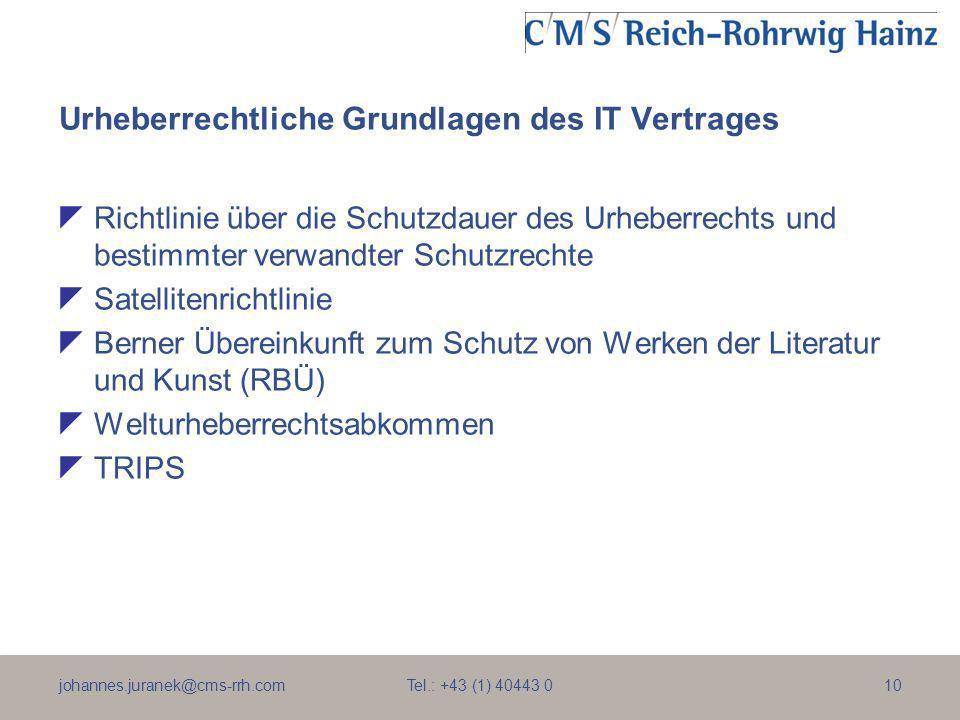 johannes.juranek@cms-rrh.com Tel.: +43 (1) 40443 010 Urheberrechtliche Grundlagen des IT Vertrages Richtlinie über die Schutzdauer des Urheberrechts u