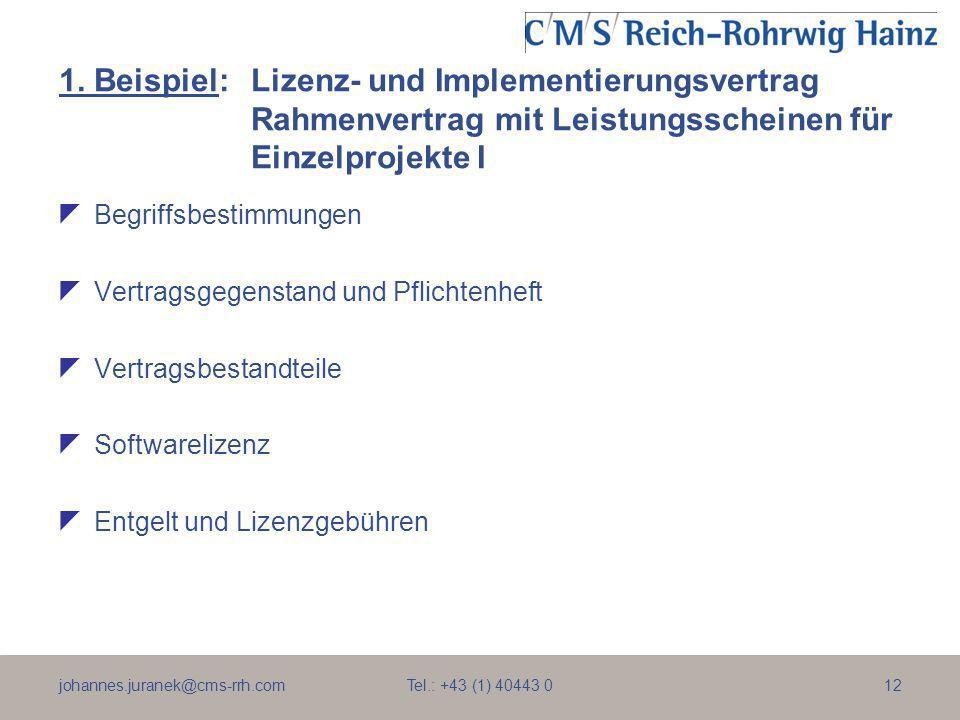 johannes.juranek@cms-rrh.com Tel.: +43 (1) 40443 012 1. Beispiel:Lizenz- und Implementierungsvertrag Rahmenvertrag mit Leistungsscheinen für Einzelpro