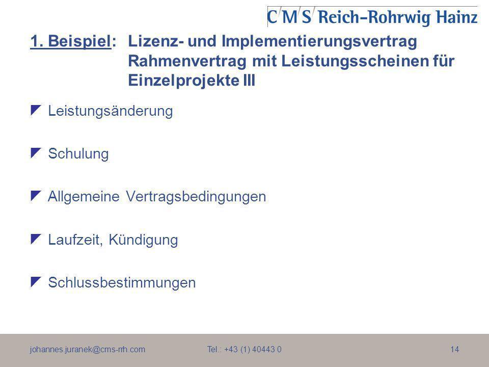 johannes.juranek@cms-rrh.com Tel.: +43 (1) 40443 014 1. Beispiel:Lizenz- und Implementierungsvertrag Rahmenvertrag mit Leistungsscheinen für Einzelpro