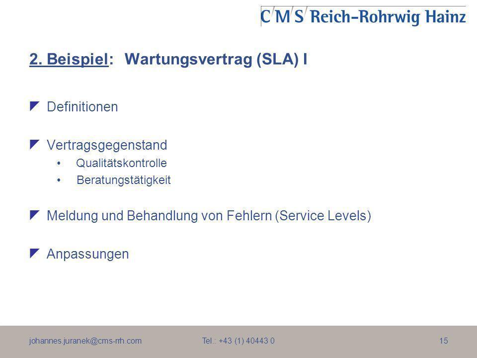 johannes.juranek@cms-rrh.com Tel.: +43 (1) 40443 015 2. Beispiel:Wartungsvertrag (SLA) I Definitionen Vertragsgegenstand Qualitätskontrolle Beratungst
