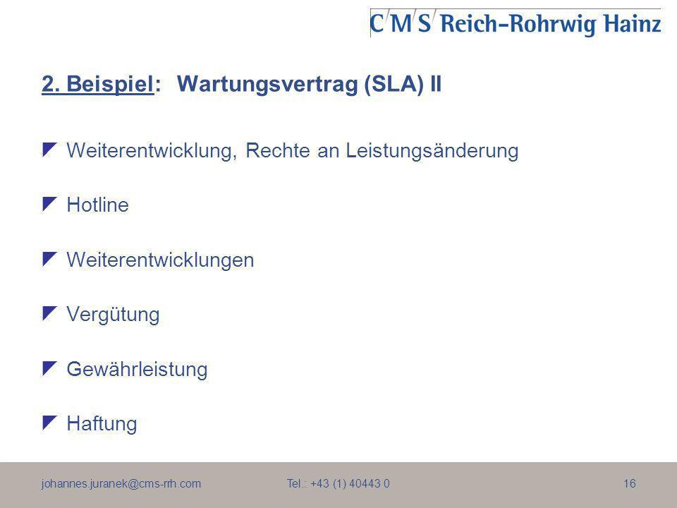 johannes.juranek@cms-rrh.com Tel.: +43 (1) 40443 016 2. Beispiel:Wartungsvertrag (SLA) II Weiterentwicklung, Rechte an Leistungsänderung Hotline Weite