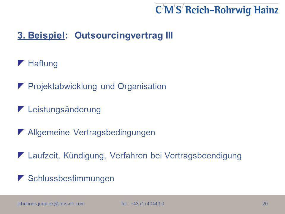 johannes.juranek@cms-rrh.com Tel.: +43 (1) 40443 020 3. Beispiel:Outsourcingvertrag III Haftung Projektabwicklung und Organisation Leistungsänderung A