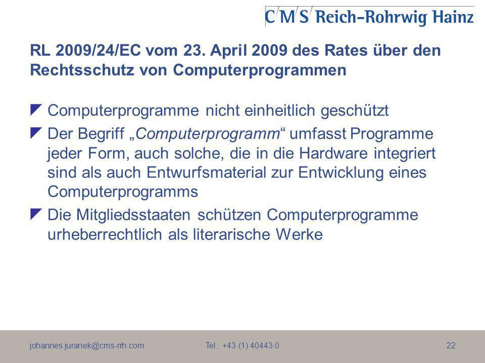 johannes.juranek@cms-rrh.com Tel.: +43 (1) 40443 022 RL 2009/24/EC vom 23. April 2009 des Rates über den Rechtsschutz von Computerprogrammen Computerp