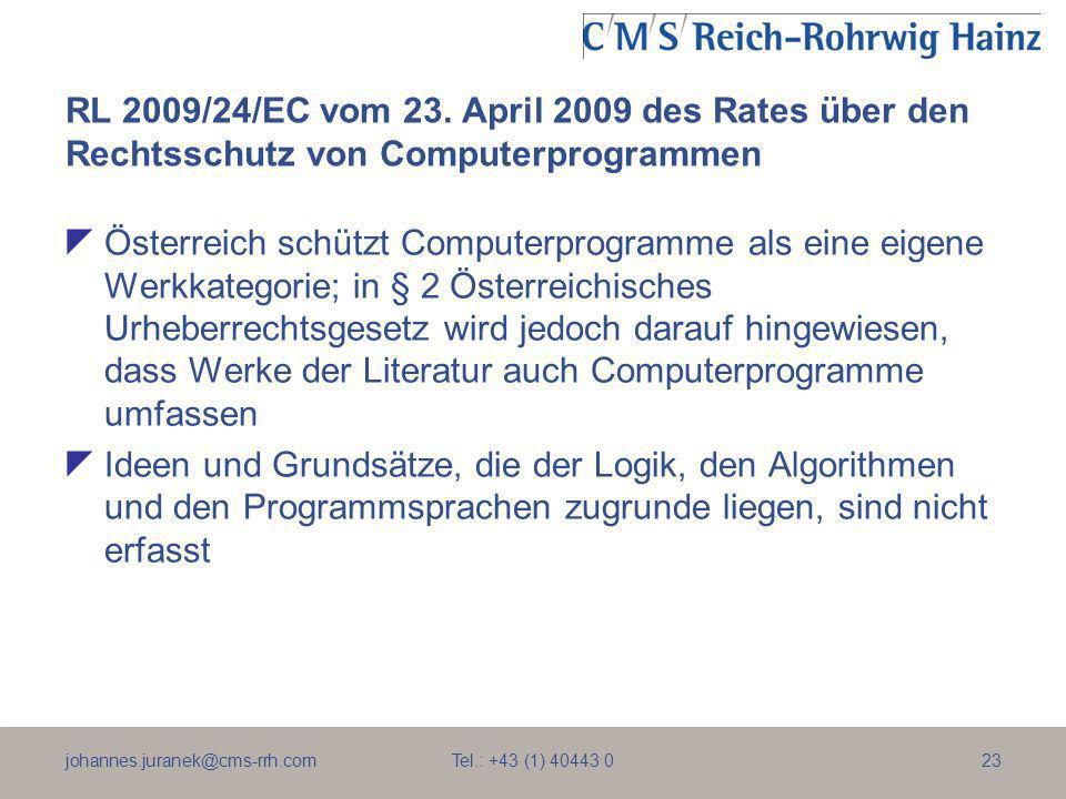 johannes.juranek@cms-rrh.com Tel.: +43 (1) 40443 023 RL 2009/24/EC vom 23. April 2009 des Rates über den Rechtsschutz von Computerprogrammen Österreic