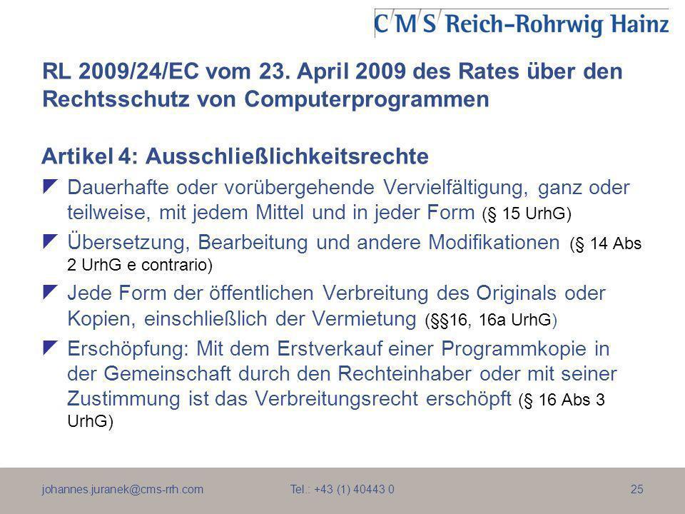 johannes.juranek@cms-rrh.com Tel.: +43 (1) 40443 025 RL 2009/24/EC vom 23. April 2009 des Rates über den Rechtsschutz von Computerprogrammen Artikel 4