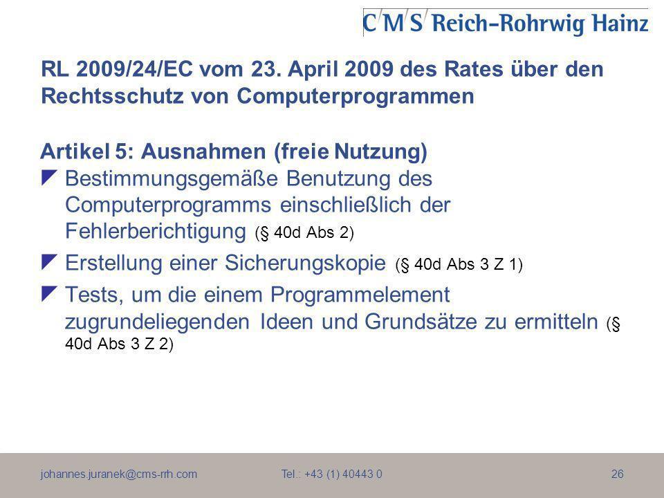 johannes.juranek@cms-rrh.com Tel.: +43 (1) 40443 026 RL 2009/24/EC vom 23. April 2009 des Rates über den Rechtsschutz von Computerprogrammen Artikel 5