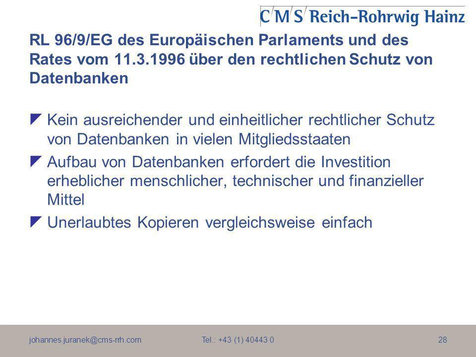 johannes.juranek@cms-rrh.com Tel.: +43 (1) 40443 028 RL 96/9/EG des Europäischen Parlaments und des Rates vom 11.3.1996 über den rechtlichen Schutz vo