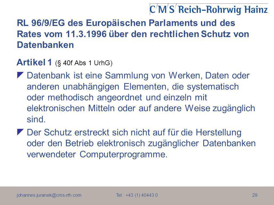 johannes.juranek@cms-rrh.com Tel.: +43 (1) 40443 029 RL 96/9/EG des Europäischen Parlaments und des Rates vom 11.3.1996 über den rechtlichen Schutz vo