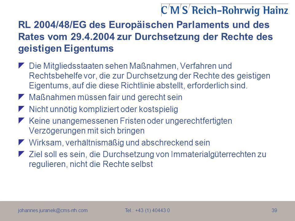 johannes.juranek@cms-rrh.com Tel.: +43 (1) 40443 039 RL 2004/48/EG des Europäischen Parlaments und des Rates vom 29.4.2004 zur Durchsetzung der Rechte