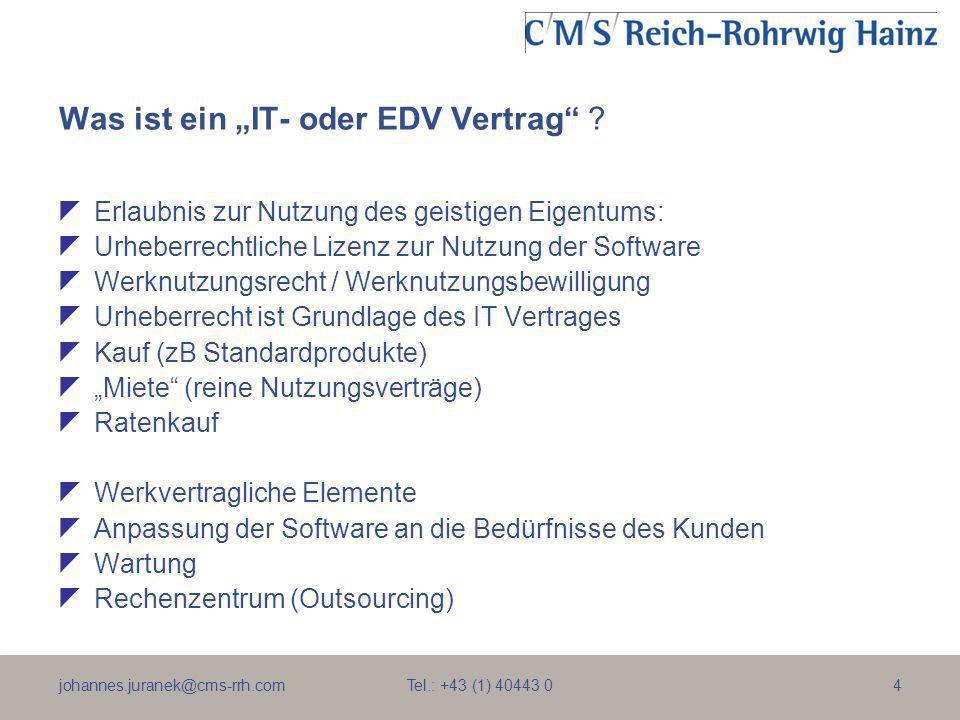 johannes.juranek@cms-rrh.com Tel.: +43 (1) 40443 04 Was ist ein IT- oder EDV Vertrag ? Erlaubnis zur Nutzung des geistigen Eigentums: Urheberrechtlich