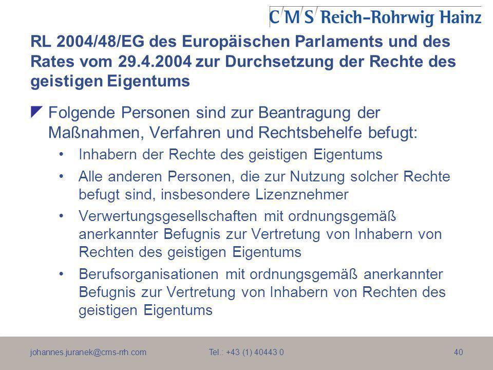 johannes.juranek@cms-rrh.com Tel.: +43 (1) 40443 040 RL 2004/48/EG des Europäischen Parlaments und des Rates vom 29.4.2004 zur Durchsetzung der Rechte