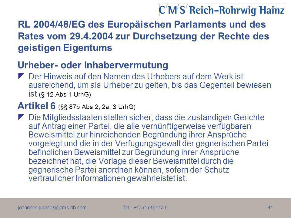 johannes.juranek@cms-rrh.com Tel.: +43 (1) 40443 041 RL 2004/48/EG des Europäischen Parlaments und des Rates vom 29.4.2004 zur Durchsetzung der Rechte
