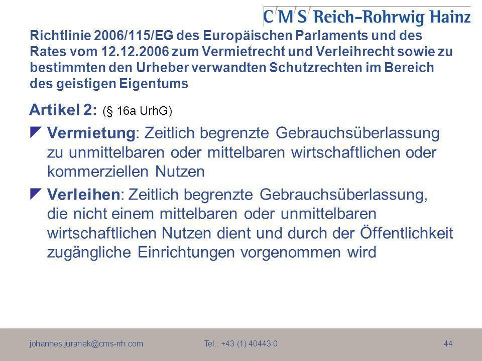 johannes.juranek@cms-rrh.com Tel.: +43 (1) 40443 044 Richtlinie 2006/115/EG des Europäischen Parlaments und des Rates vom 12.12.2006 zum Vermietrecht