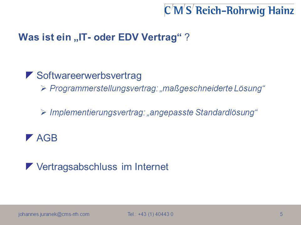 johannes.juranek@cms-rrh.com Tel.: +43 (1) 40443 05 Was ist ein IT- oder EDV Vertrag ? Softwareerwerbsvertrag Programmerstellungsvertrag: maßgeschneid