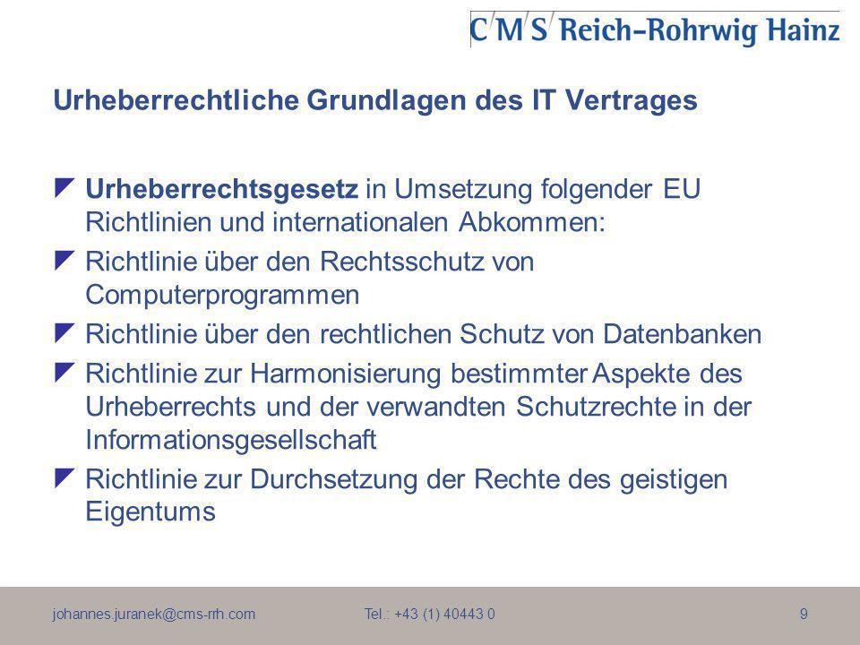 johannes.juranek@cms-rrh.com Tel.: +43 (1) 40443 09 Urheberrechtliche Grundlagen des IT Vertrages Urheberrechtsgesetz in Umsetzung folgender EU Richtl