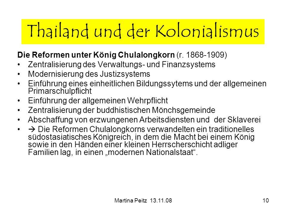 Martina Peitz 13.11.0810 Die Reformen unter König Chulalongkorn (r. 1868-1909) Zentralisierung des Verwaltungs- und Finanzsystems Modernisierung des J