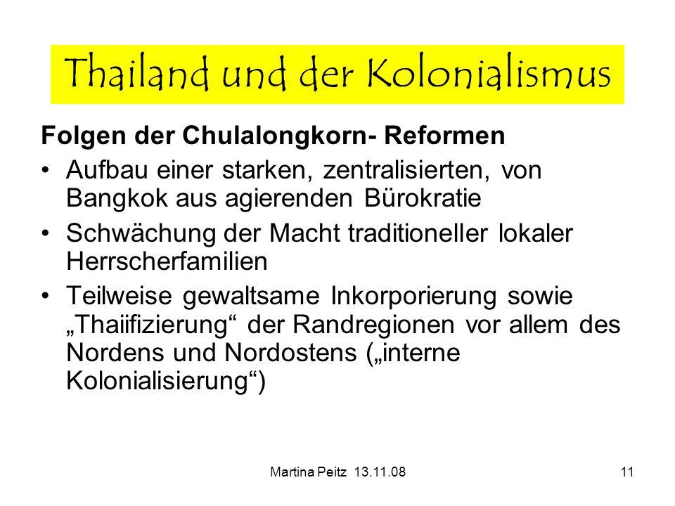 Martina Peitz 13.11.0811 Folgen der Chulalongkorn- Reformen Aufbau einer starken, zentralisierten, von Bangkok aus agierenden Bürokratie Schwächung de