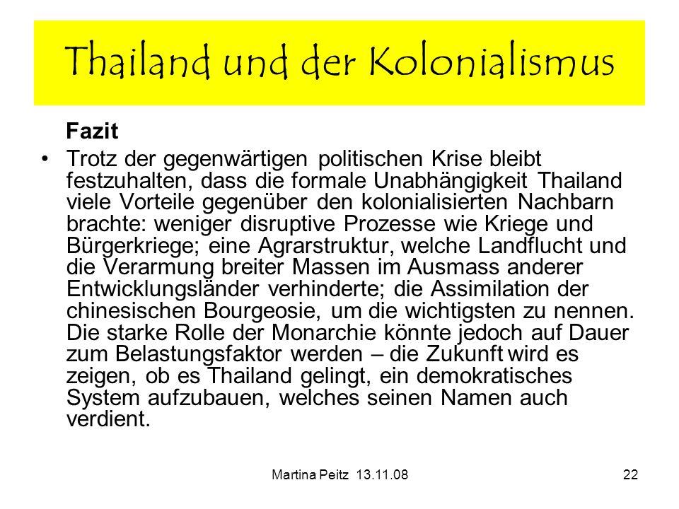 Martina Peitz 13.11.0822 Fazit Trotz der gegenwärtigen politischen Krise bleibt festzuhalten, dass die formale Unabhängigkeit Thailand viele Vorteile
