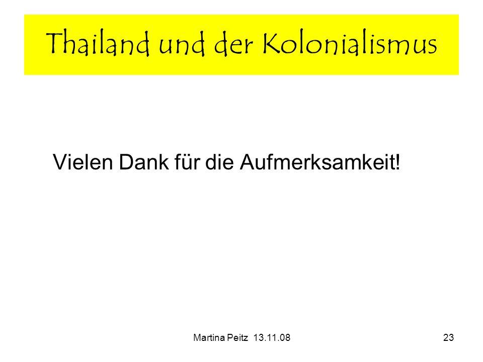 Martina Peitz 13.11.0823 Vielen Dank für die Aufmerksamkeit! Thailand und der Kolonialismus