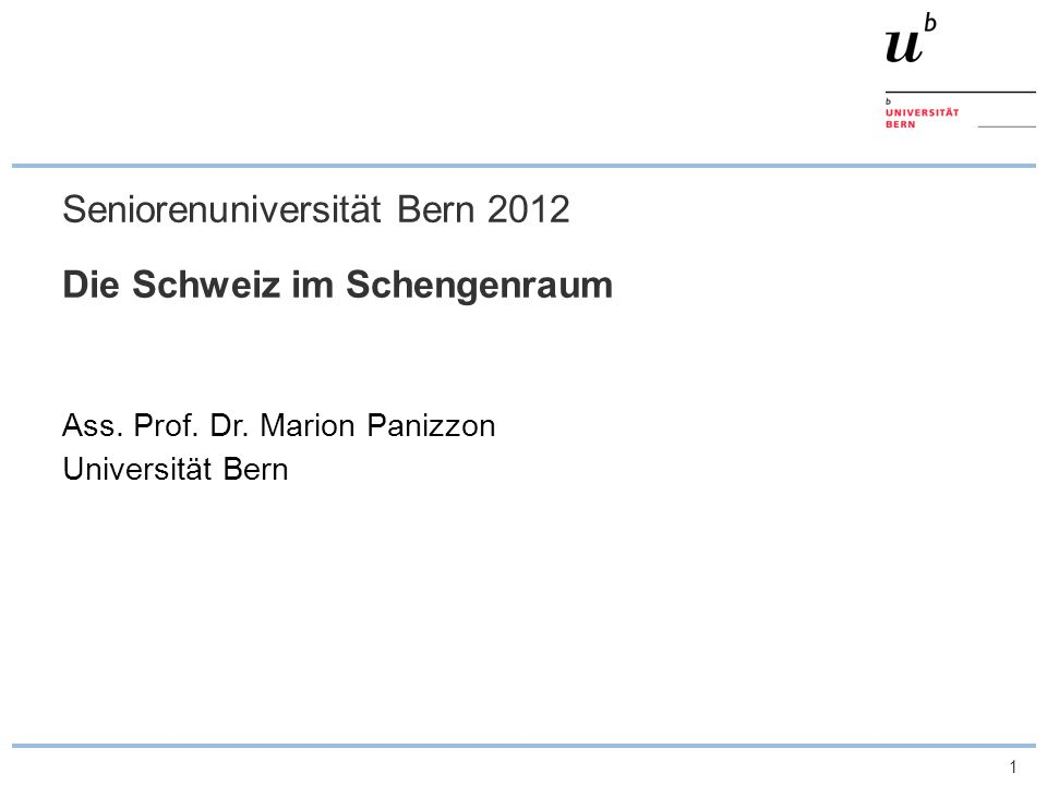 1 Seniorenuniversität Bern 2012 Die Schweiz im Schengenraum Ass. Prof. Dr. Marion Panizzon Universität Bern