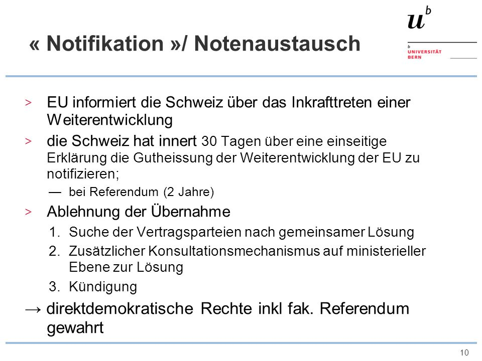 10 « Notifikation »/ Notenaustausch EU informiert die Schweiz über das Inkrafttreten einer Weiterentwicklung die Schweiz hat innert 30 Tagen über eine
