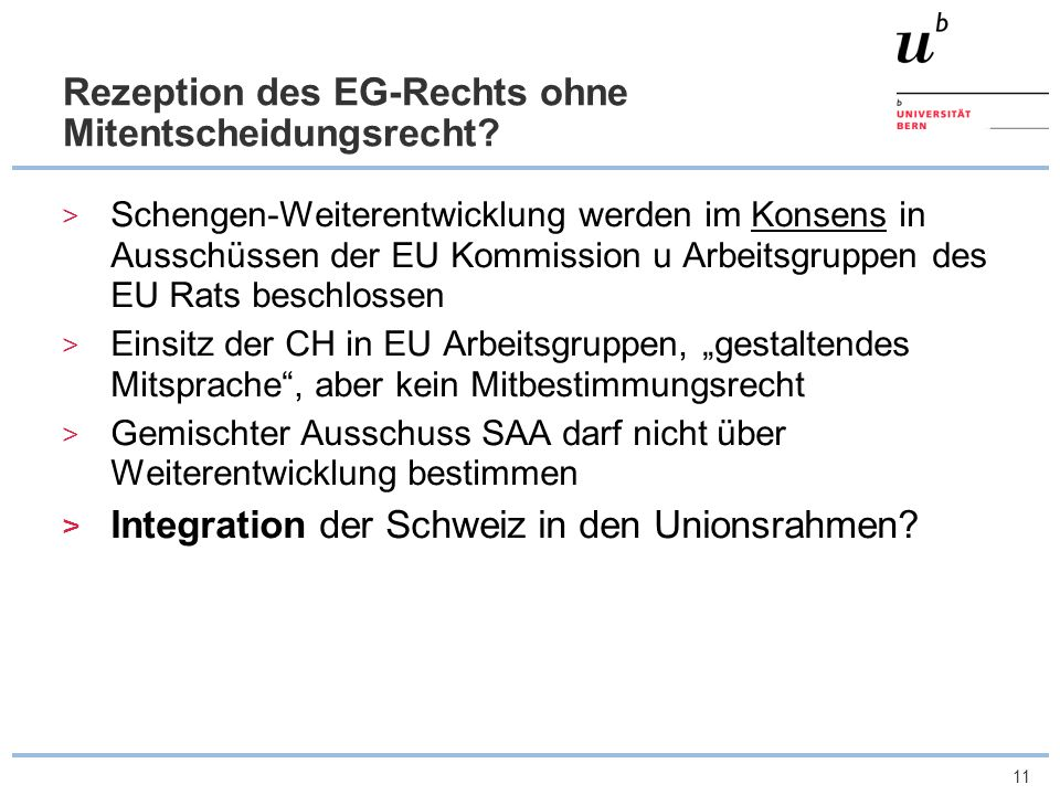 11 Rezeption des EG-Rechts ohne Mitentscheidungsrecht? Schengen-Weiterentwicklung werden im Konsens in Ausschüssen der EU Kommission u Arbeitsgruppen