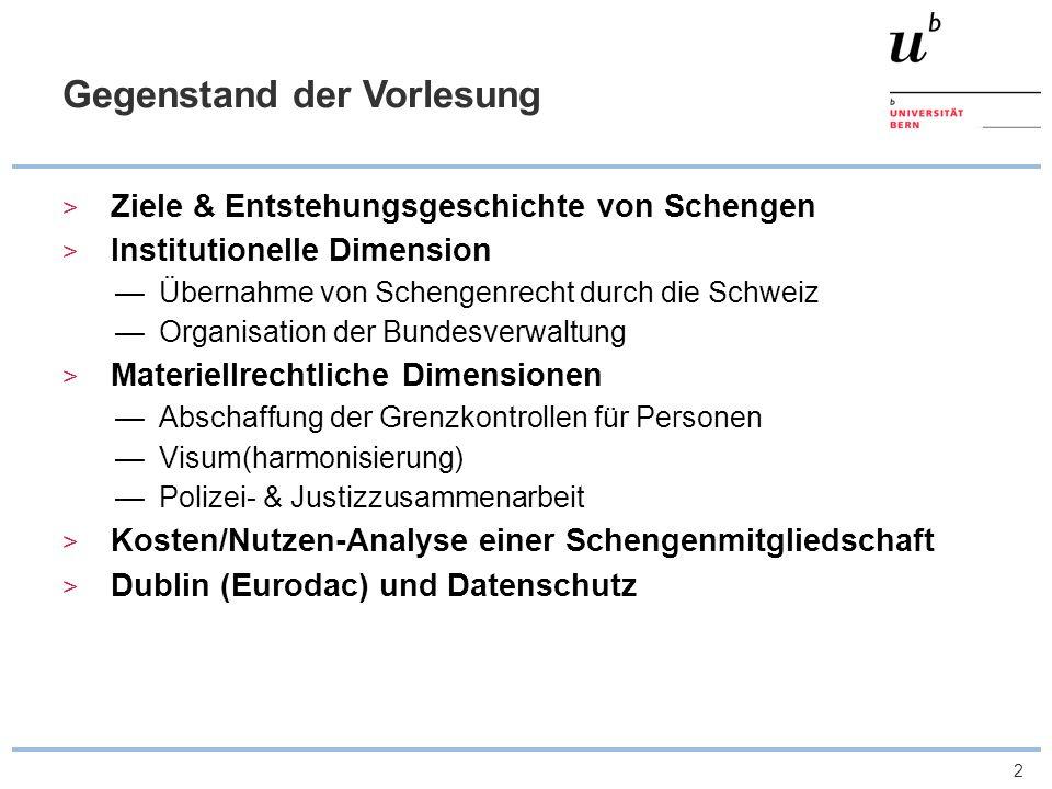 2 Gegenstand der Vorlesung Ziele & Entstehungsgeschichte von Schengen Institutionelle Dimension Übernahme von Schengenrecht durch die Schweiz Organisa