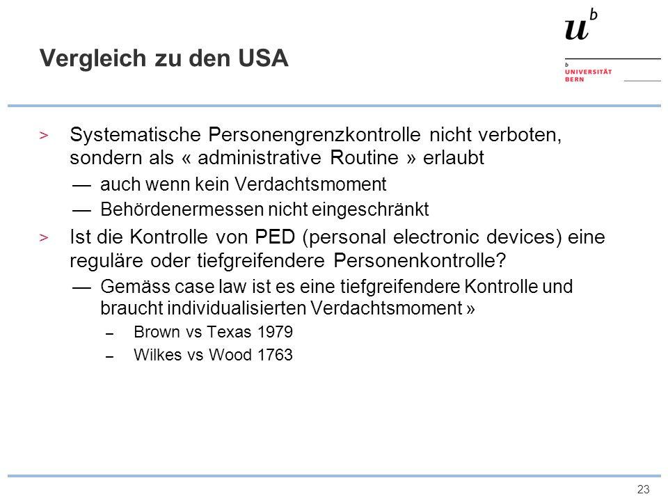 23 Vergleich zu den USA Systematische Personengrenzkontrolle nicht verboten, sondern als « administrative Routine » erlaubt auch wenn kein Verdachtsmo