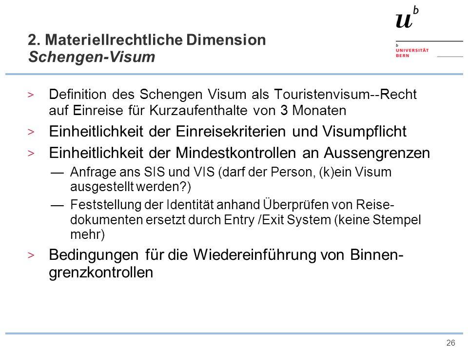 26 2. Materiellrechtliche Dimension Schengen-Visum Definition des Schengen Visum als Touristenvisum--Recht auf Einreise für Kurzaufenthalte von 3 Mona