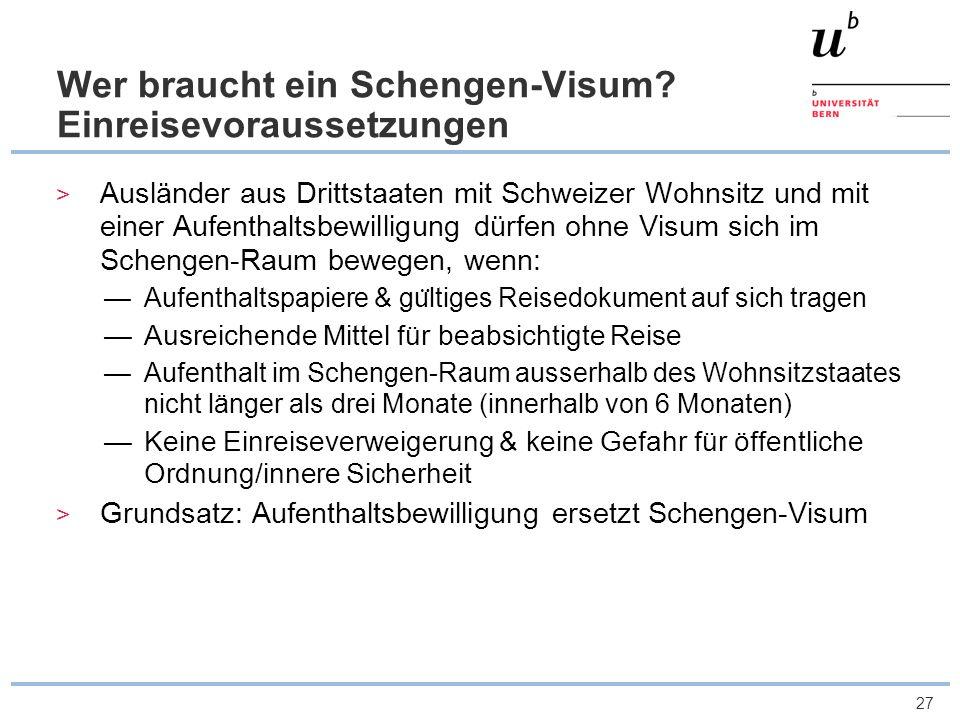 27 Wer braucht ein Schengen-Visum? Einreisevoraussetzungen Ausländer aus Drittstaaten mit Schweizer Wohnsitz und mit einer Aufenthaltsbewilligung dürf