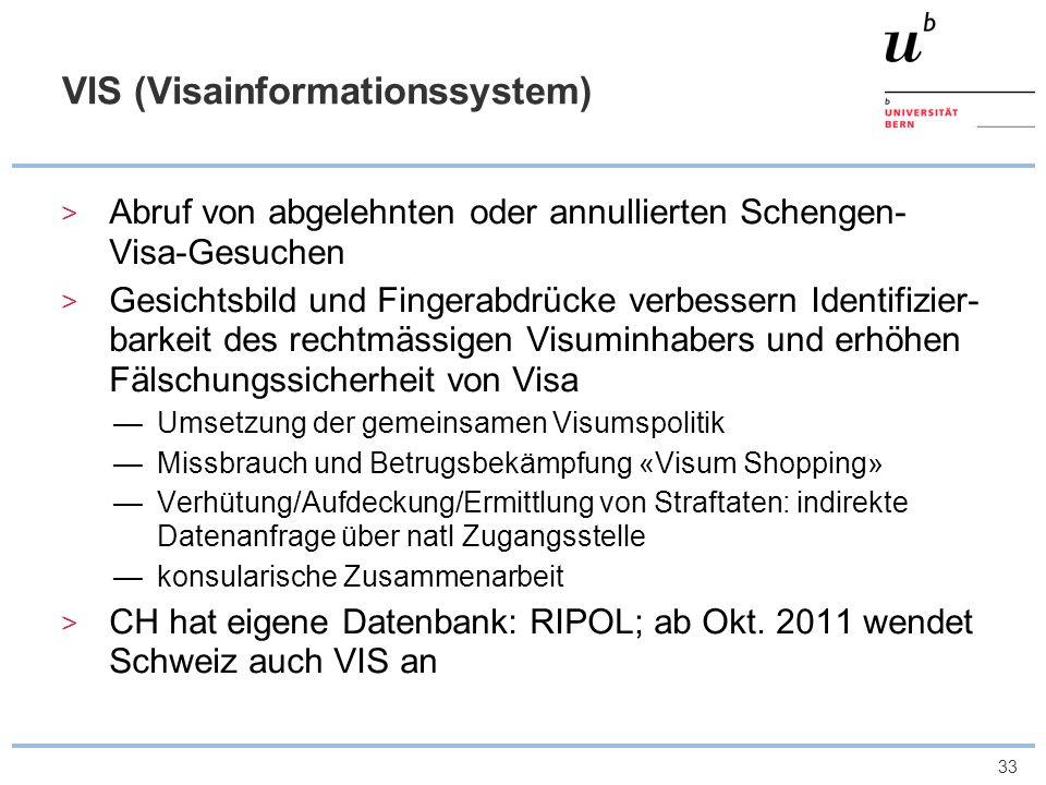 33 VIS (Visainformationssystem) Abruf von abgelehnten oder annullierten Schengen- Visa-Gesuchen Gesichtsbild und Fingerabdrücke verbessern Identifizie