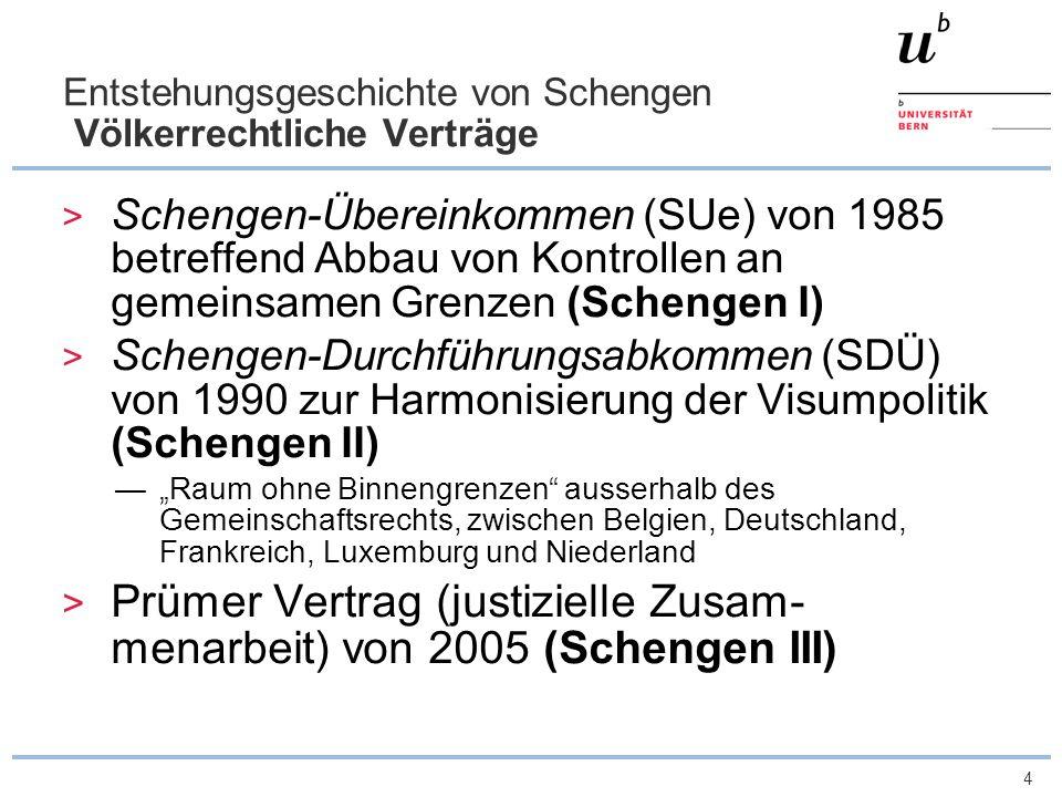 4 Entstehungsgeschichte von Schengen Völkerrechtliche Verträge Schengen-Übereinkommen (SUe) von 1985 betreffend Abbau von Kontrollen an gemeinsamen Gr