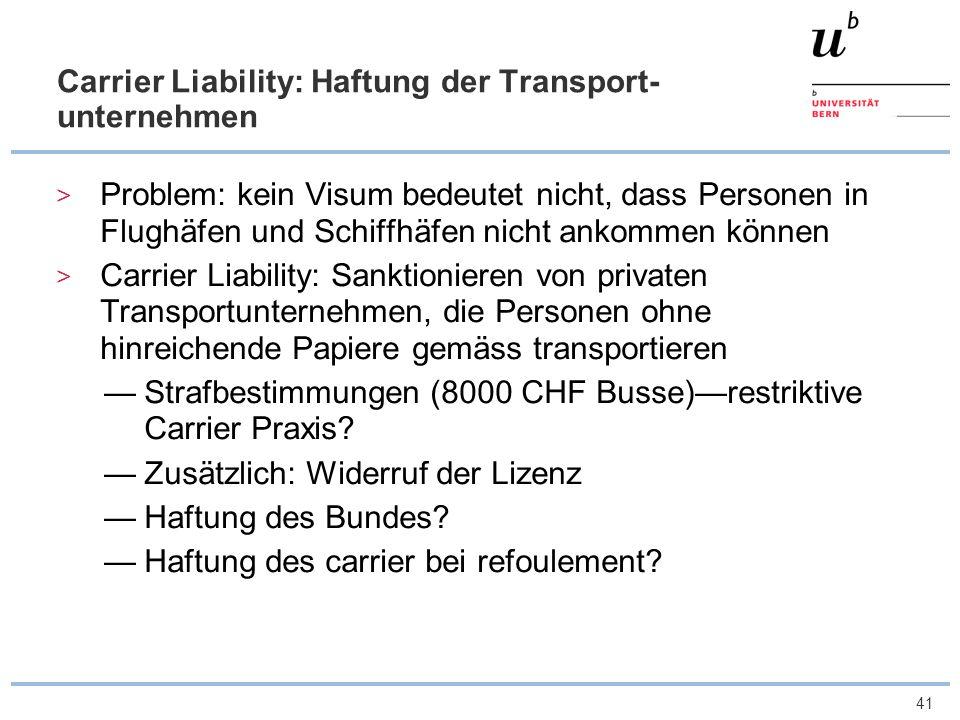 41 Carrier Liability: Haftung der Transport- unternehmen Problem: kein Visum bedeutet nicht, dass Personen in Flughäfen und Schiffhäfen nicht ankommen