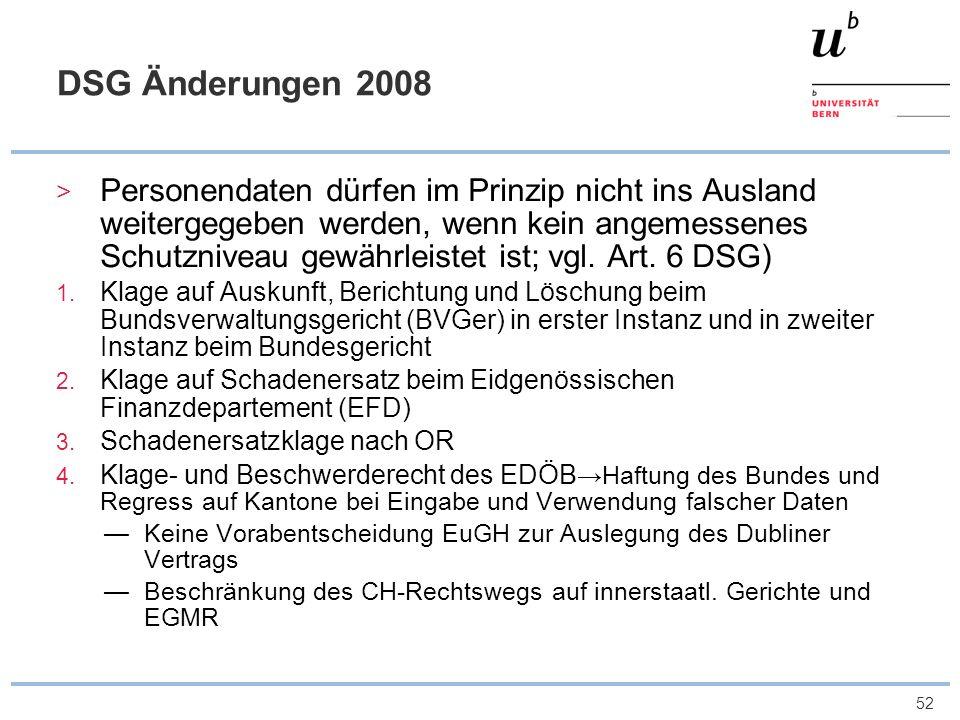 52 DSG Änderungen 2008 Personendaten dürfen im Prinzip nicht ins Ausland weitergegeben werden, wenn kein angemessenes Schutzniveau gewährleistet ist;