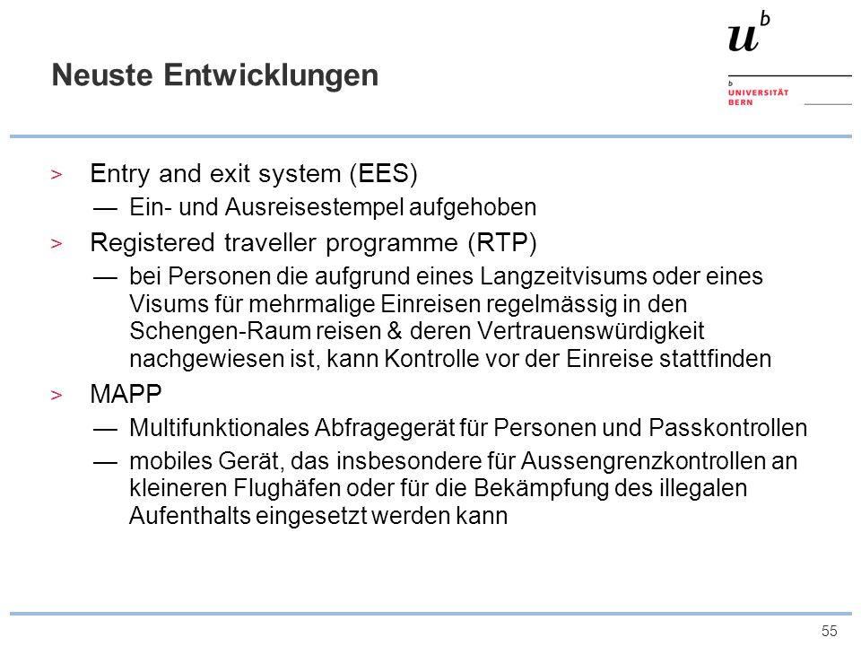 55 Neuste Entwicklungen Entry and exit system (EES) Ein- und Ausreisestempel aufgehoben Registered traveller programme (RTP) bei Personen die aufgrund