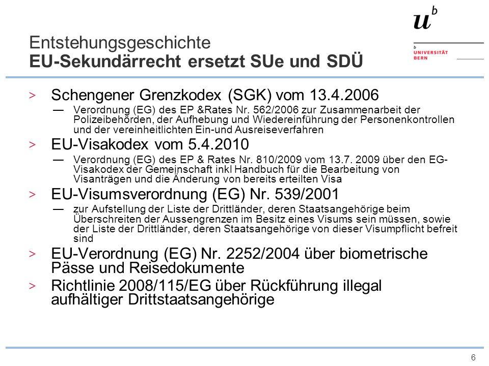 6 Entstehungsgeschichte EU-Sekundärrecht ersetzt SUe und SDÜ Schengener Grenzkodex (SGK) vom 13.4.2006 Verordnung (EG) des EP &Rates Nr. 562/2006 zur