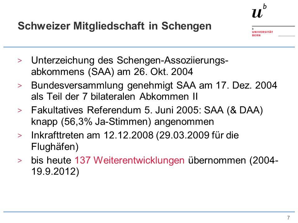 7 Schweizer Mitgliedschaft in Schengen Unterzeichung des Schengen-Assoziierungs- abkommens (SAA) am 26. Okt. 2004 Bundesversammlung genehmigt SAA am 1