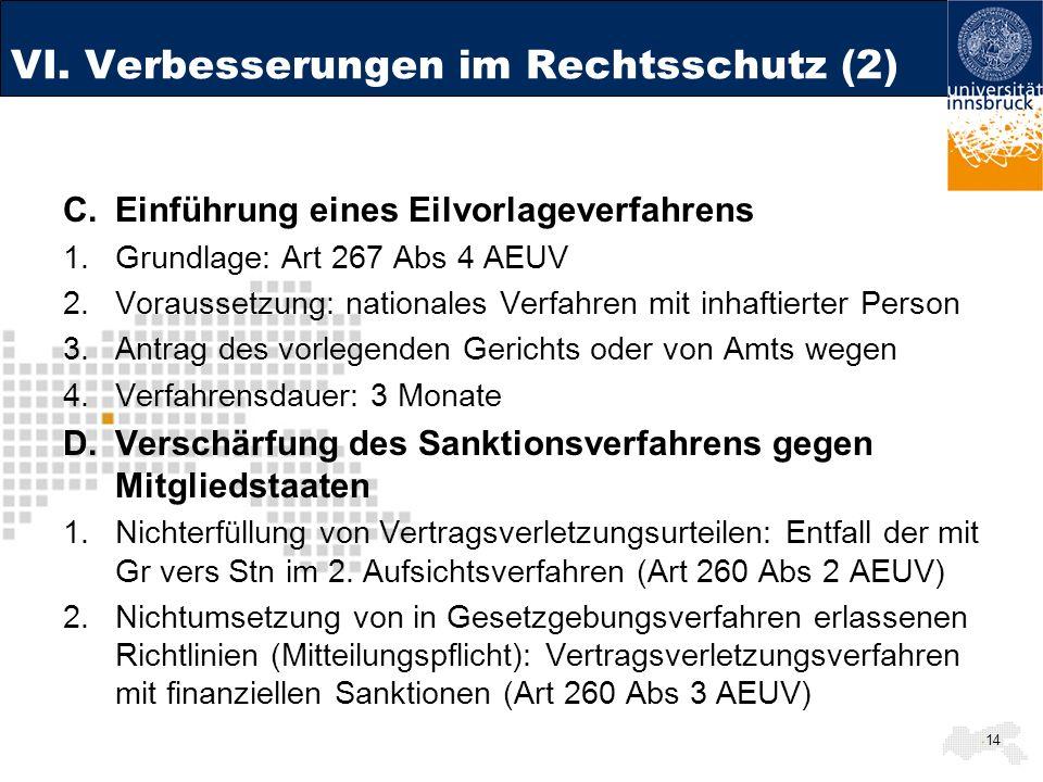 VI. Verbesserungen im Rechtsschutz (2) C.Einführung eines Eilvorlageverfahrens 1.Grundlage: Art 267 Abs 4 AEUV 2.Voraussetzung: nationales Verfahren m