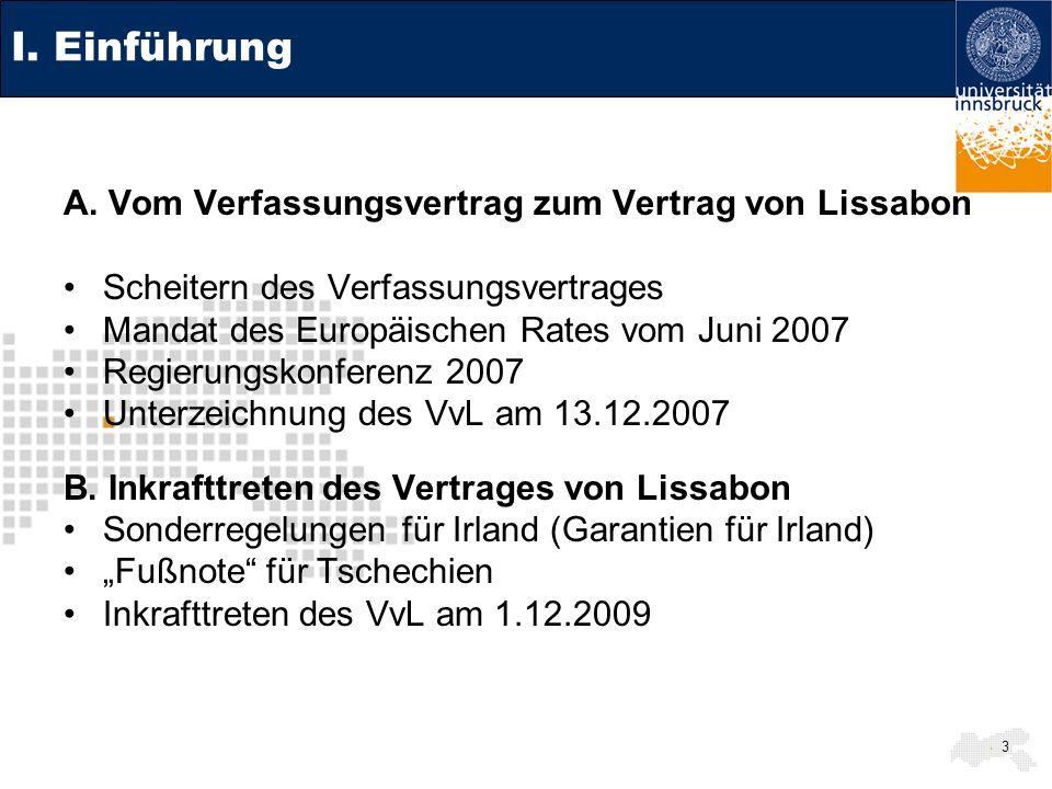 3 I. Einführung A. Vom Verfassungsvertrag zum Vertrag von Lissabon Scheitern des Verfassungsvertrages Mandat des Europäischen Rates vom Juni 2007 Regi