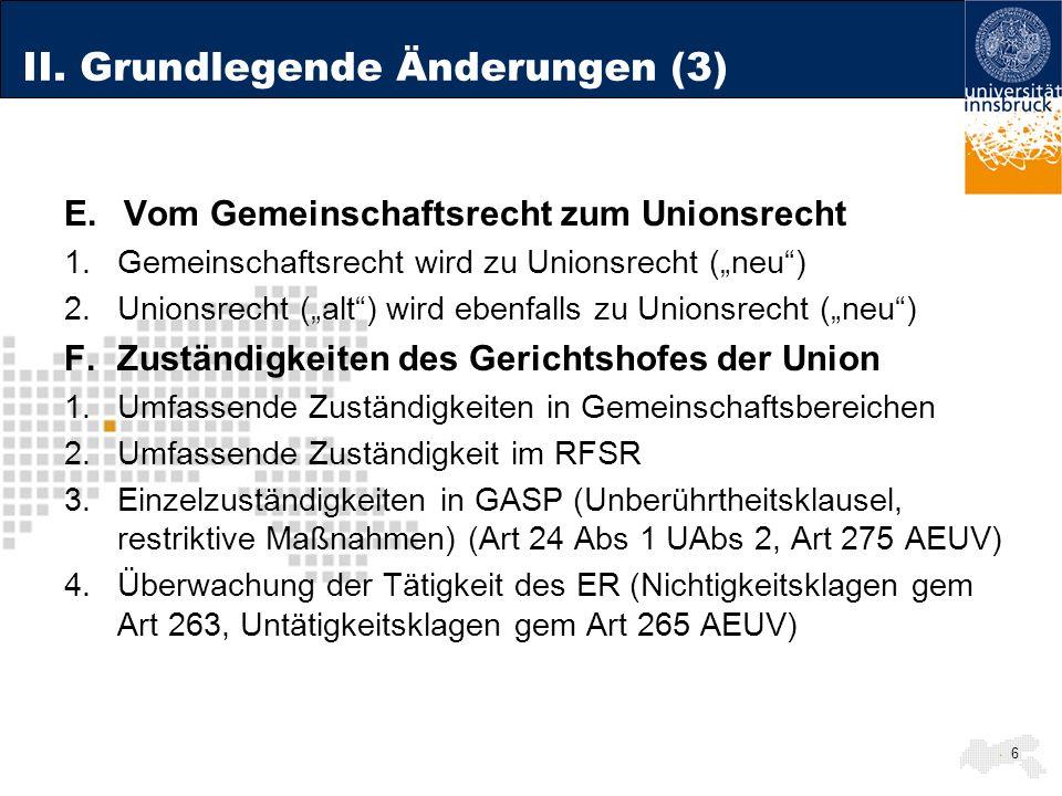 II. Grundlegende Änderungen (3) E.Vom Gemeinschaftsrecht zum Unionsrecht 1.Gemeinschaftsrecht wird zu Unionsrecht (neu) 2.Unionsrecht (alt) wird ebenf