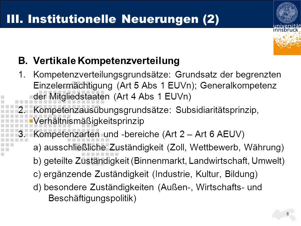 III. Institutionelle Neuerungen (2) B.Vertikale Kompetenzverteilung 1.Kompetenzverteilungsgrundsätze: Grundsatz der begrenzten Einzelermächtigung (Art