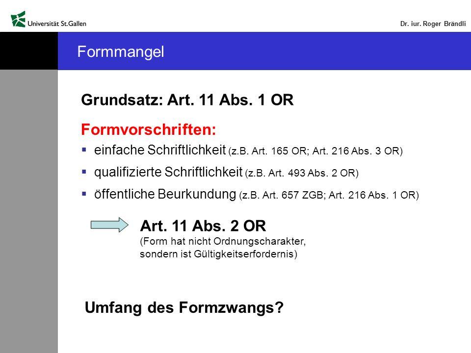 Dr. iur. Roger Brändli Formmangel Grundsatz: Art. 11 Abs. 1 OR Formvorschriften: einfache Schriftlichkeit (z.B. Art. 165 OR; Art. 216 Abs. 3 OR) quali
