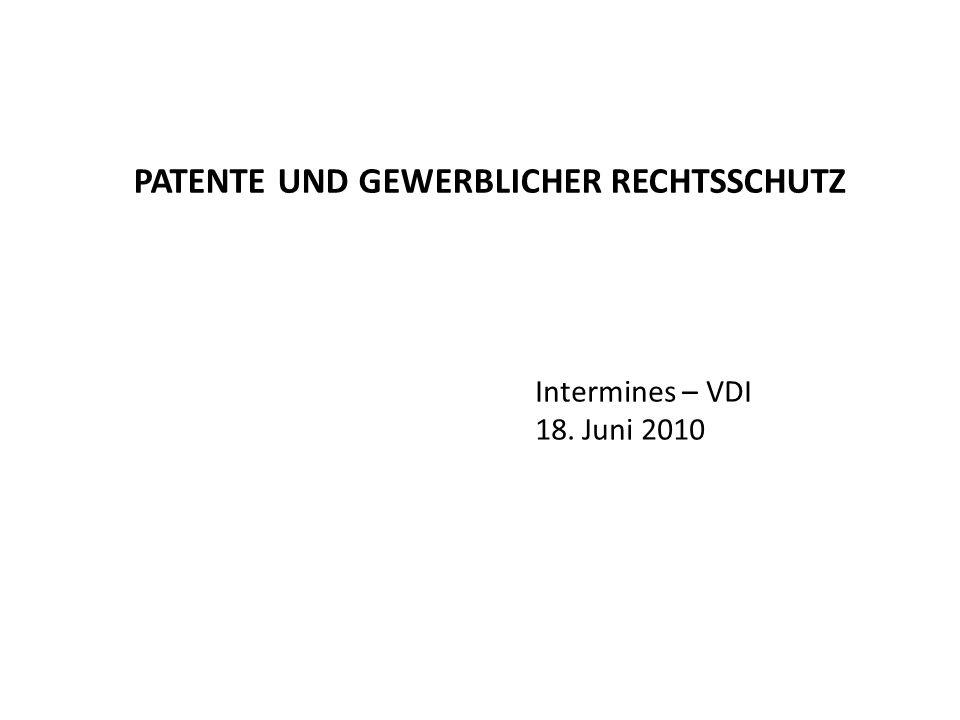 PATENTE UND GEWERBLICHER RECHTSSCHUTZ Intermines – VDI 18. Juni 2010