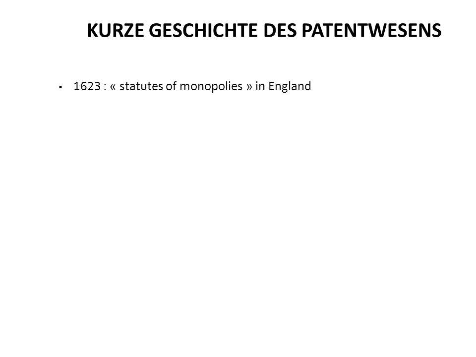 1623 : « statutes of monopolies » in England KURZE GESCHICHTE DES PATENTWESENS