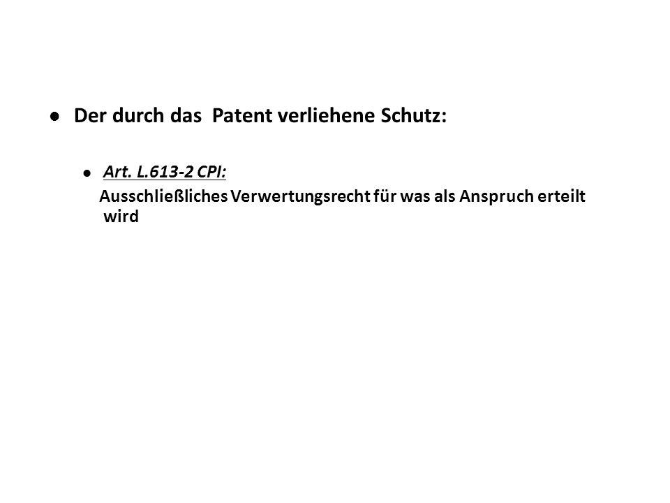 Der durch das Patent verliehene Schutz: Art. L.613-2 CPI: Ausschließliches Verwertungsrecht für was als Anspruch erteilt wird